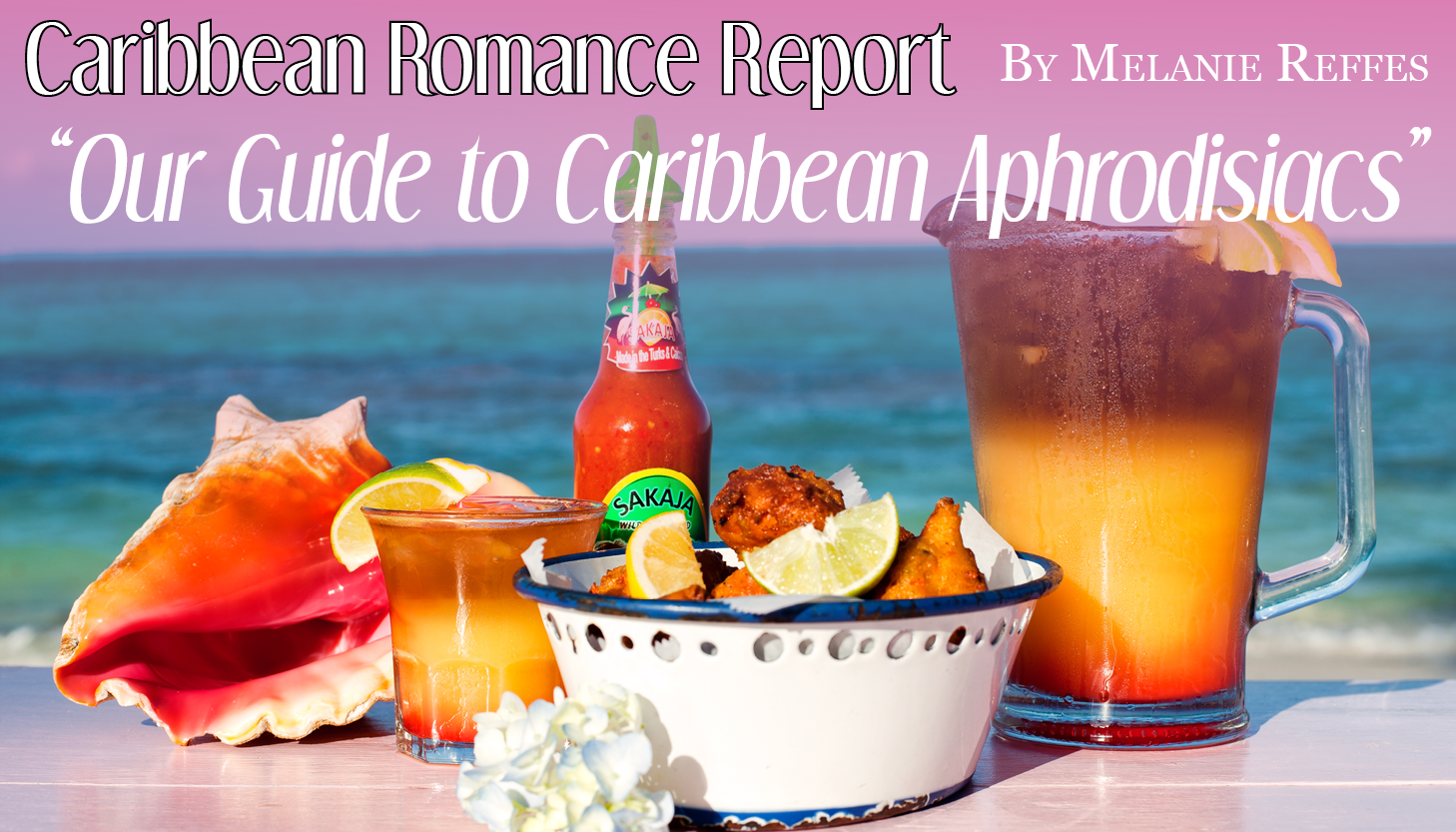 Light Your Fire: Our Guide To Caribbean Aphrodisiacs